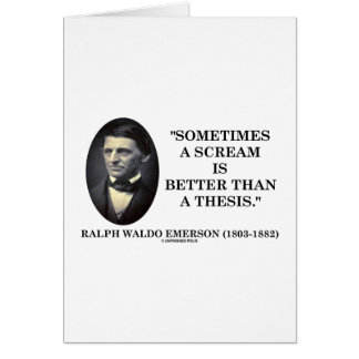 sometimes a scream is better than a thesis emerson