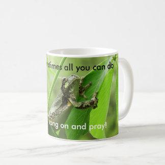 Sometimes all you can do is hang on and pray frog coffee mug