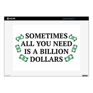 """Sometimes All You Need Is A Billion Dollars 15"""" Laptop Skins"""
