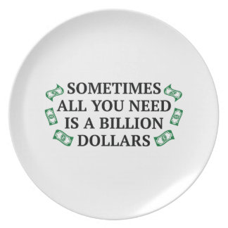 Sometimes All You Need Is A Billion Dollars Dinner Plate