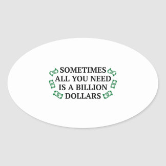 Sometimes All You Need Is A Billion Dollars Oval Sticker