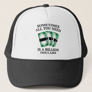 Sometimes All You Need Is A Billion Dollars Trucker Hat