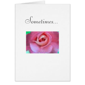 Sometimes... Card