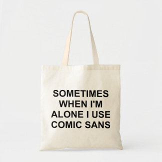 Sometimes Comic Sans Tote Bag