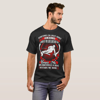 Sometimes I Am Crazy About Skiing Outdoors Tshirt