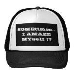 SOMEtimes..I AMAZE MYself !? Mesh Hat