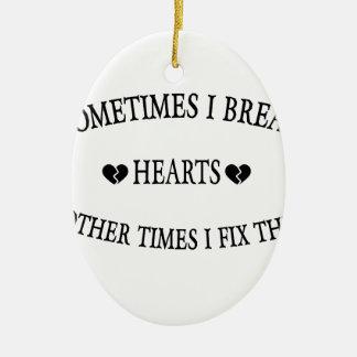 Sometimes I Break Hearts Other Time  I Fix Them Ceramic Ornament