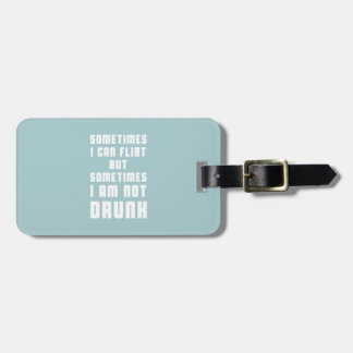 Sometimes I CAN flirt, but sometimes I am not drun Luggage Tag