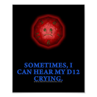 Sometimes I Can Hear My D12 Crying Print