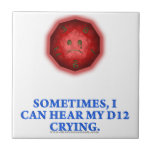 Sometimes I Can Hear My D12 Crying Tiles