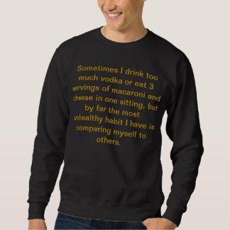 Sometimes I drink too much vodka or eat 3..... Sweatshirt