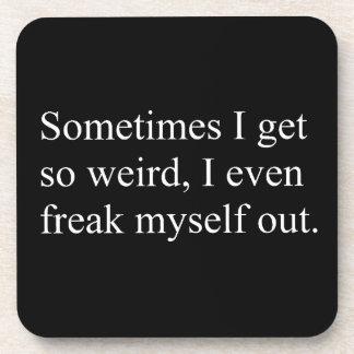 Sometimes I get so weird I even freak myself out Coaster