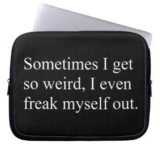 Sometimes I get so weird I even freak myself out Laptop Computer Sleeves
