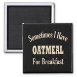 Sometimes I Have Oatmeal for Breakfast! Magnet