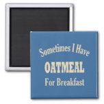Sometimes I Have Oatmeal for Breakfast Magnet