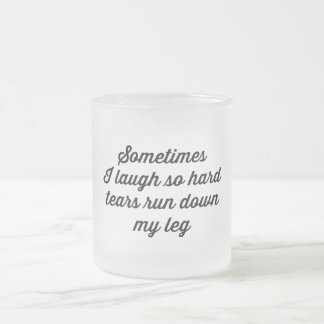 Sometimes I Laugh So Hard Frosted Glass Coffee Mug