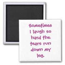 Sometimes I laugh so hard Magnet