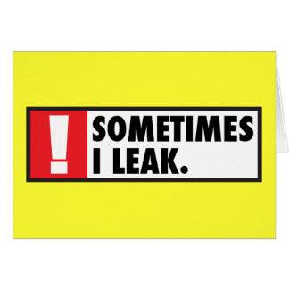 Sometimes I Leak Card