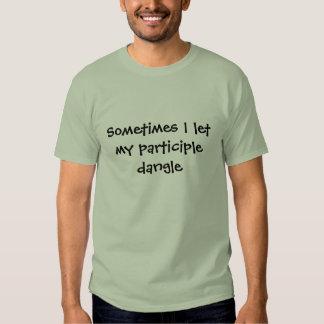 Sometimes I let my participle dangle T Shirt