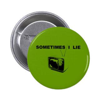 Sometimes I Lie Pinback Button