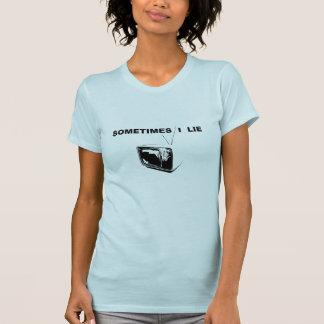 Sometimes I Lie T-Shirt