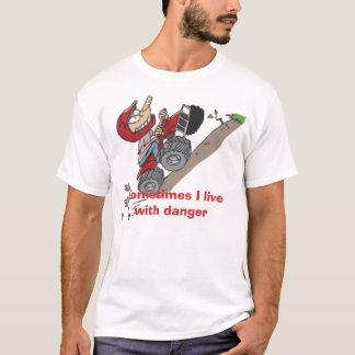 Sometimes I live with danger T-Shirt