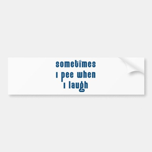 Sometimes I Pee When I Laugh Bumper Sticker