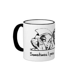 Sometimes I pee when I laugh. Ringer Coffee Mug