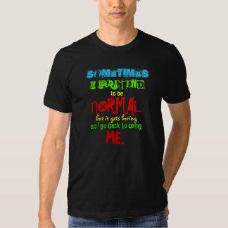 Sometimes I pretend.... T-Shirt