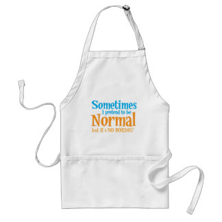 Sometimes I pretend to be normal but it's so BORIN Adult Apron