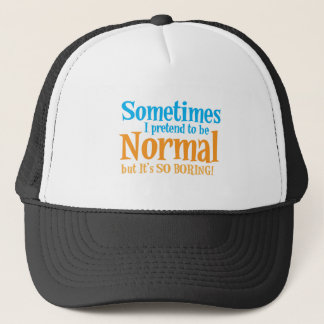 Sometimes I pretend to be normal but it's so BORIN Trucker Hat