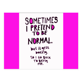 SOMETIMES I PRETEND TO BE NORMAL BUT THEN IT GETS POSTCARD
