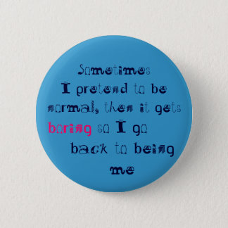 Sometimes I pretend to be normal Pinback Button