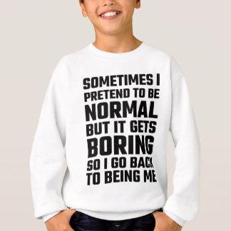 Sometimes I Pretend To Be Normal Sweatshirt