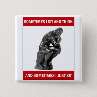 Sometimes I sit and think and sometimes I just sit Pinback Button