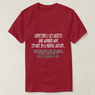 sometimes I sit quietly... T-Shirt
