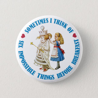 SOMETIMES I THINK OF SIX IMPOSSIBLE THINGS PINBACK BUTTON