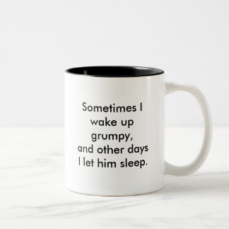 Sometimes I wake up grumpy,and other days I let... Two-Tone Coffee Mug