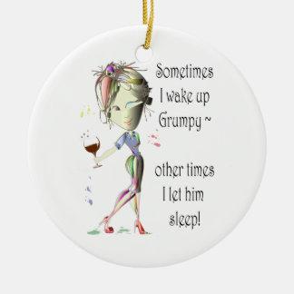 Sometimes I wake up Grumpy!  fun saying gifts Ceramic Ornament
