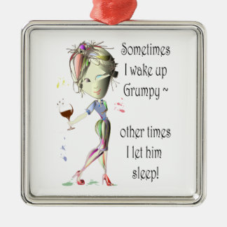 Sometimes I wake up grumpy, funny saying gifts Metal Ornament