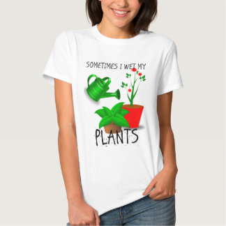 Sometimes I Wet My Plants Tee Shirt