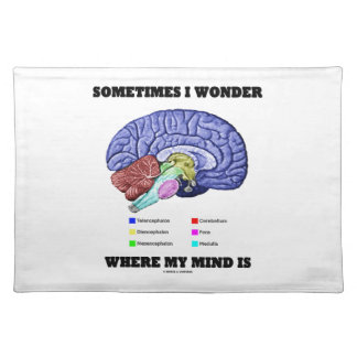 Sometimes I Wonder Where My Mind Is (Brain Humor) Placemat