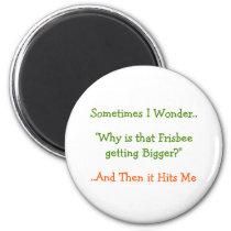 Sometimes I Wonder.. Why.. Funny Fridge Magnet