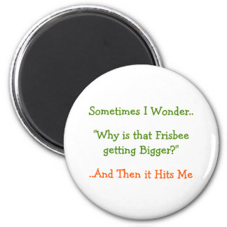 Sometimes I Wonder.. Why.. Funny Fridge Magnet
