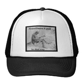 Sometimes it just, be that way trucker hat