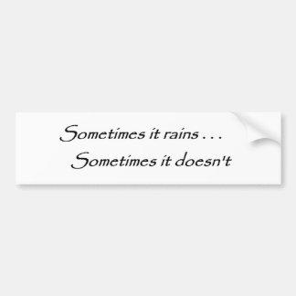 Sometimes it rains Quote Bumper Sticker