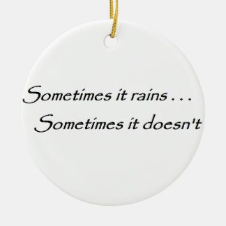 Sometimes it rains Quote Ceramic Ornament