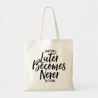 Sometimes Later Becomes Never Do It Now   Tote Bag