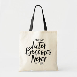 Sometimes Later Becomes Never Do It Now | Tote Bag