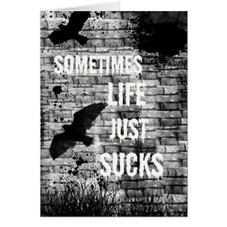 Sometimes Life Just Sucks Encouragement Card